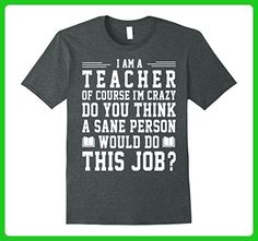 Mens I Am A Teacher Of Course I'm Crazy Funny Shirt Gift Medium Dark Heather - Careers professions shirts (*Amazon Partner-Link)