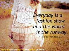 """Everyday is a fashion show and the world is the runway""  #truestory #fashion #clothing"