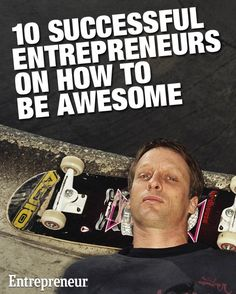 Startup advice from top entrepreneurs including Tony Hawk, Bill Gates and Steve Jobs.