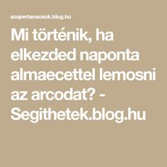 Mi történik, ha elkezded naponta almaecettel lemosni az arcodat? - Segithetek.blog.hu Health And Beauty, Anti Aging, Beauty Hacks, Beauty Tips, Health Fitness, Hair Beauty, Medical, Blog, Skin Care