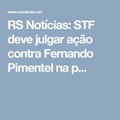 RS Notícias: STF deve julgar ação contra Fernando Pimentel na p...