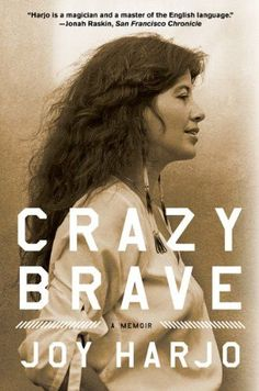 Crazy Brave: A Memoir by Joy Harjo