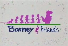I watched Barney all hours of the day….My mom grew to hate that show