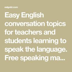 Easy English conversation topics for teachers and students learning to speak the language. Free speaking materials and resources for teaching and study. Easy English Conversation, Conversation Topics, Free English Lessons, Learn English For Free, Second Language, English Language, Esl Resources, Languages Online, Student Learning