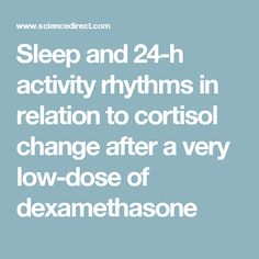 Sleep and 24-h activity rhythms in relation to cortisol change after a very low-dose of dexamethasone