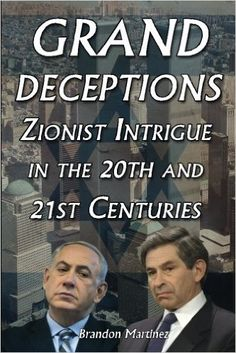 Grand Deceptions: Zionist Intrigue in the 20th and 21st Centuries: Brandon Martinez: 9781615778416: Amazon.com: Books