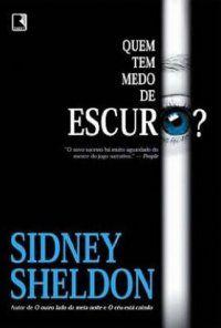 Quem Tem Medo de Escuro?        Sidney Sheldon - 378 páginas - Record