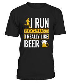 I Run Because I Really Like Beer  #gift #idea #shirt #image #TeeshirtAlcool #humouralcool