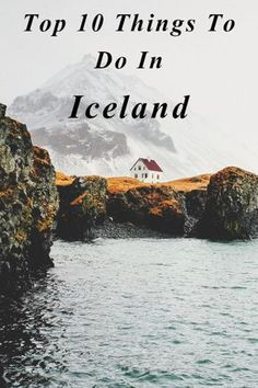 The Top 10 Things To Do In Iceland.