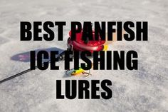 What are the best ice fishing lures for panfish? Here are our top options...