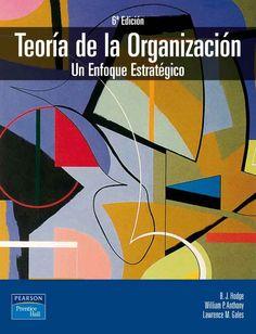 TEORÍA DE LA ORGANIZACIÓN Un enfoque estratégico Autores: B.J Hodge , Lawrence…
