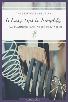 Dread the process of meal planning? Here are 6 easy tips to simplify it so you can develop a meal plan in 15 minutes a week!