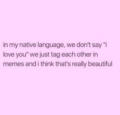 Tag someone Say Love You, My Love, Language, Positivity, Sayings, Memes, Words, Instagram Posts, Lyrics