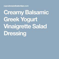 Creamy Balsamic Greek Yogurt Vinaigrette Salad Dressing