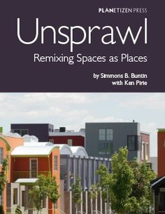 Unsprawl: Remixing Spaces as Places - New Book Explores 12 Examples of How to Solve Sprawl - Available Now | Planetizen