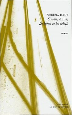 Simon, Anna, les lunes et les soleis : roman / Verana Hanf - Bègles : Le castor astral, cop. 2014
