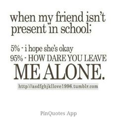 And u just go everywhere like a loner. Well I do because my best friend has every class with me!