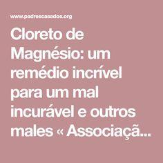 Cloreto de Magnésio: um remédio incrível para um mal incurável e outros males « Associação Rumos