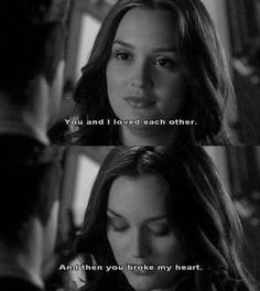 Gossip girl: chuck and Blair love quote Mode Gossip Girl, Gossip Girl Chuck, Gossip Girl Blair, Gossip Girls, You Broke My Heart, You Broke Me, My Heart Is Breaking, Blair Waldorf Quotes, Gossip Girl Quotes