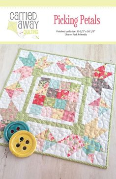 """Picking Petals Mini Quilt Pattern Designer Taunja Kelvington of Carried Away Quilting - Size 20 1/2"""" x 20 1/2 """" - Charm Pack Friendly!"""