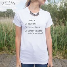 I Need A Concert Ticket To See My Boyfriend by LostCoveApparel