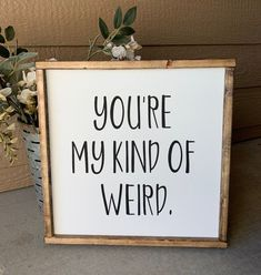 Wood signs | signs | signs with quotes | home decor | marriage | framed wood sign | wedding | youre my kind of weird | farmhouse signs |