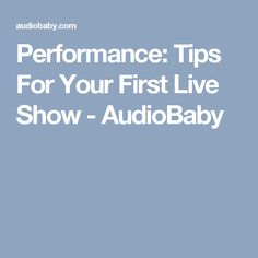 Performance: Tips For Your First Live Show - AudioBaby