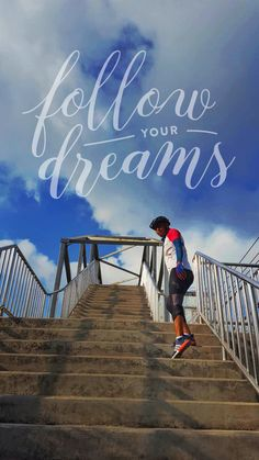 Go and make your dream come true by yourself.