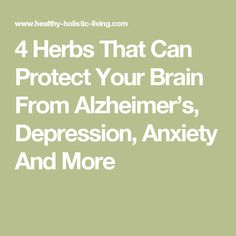 4 Herbs That Can Protect Your Brain From Alzheimer's, Depression, Anxiety And More