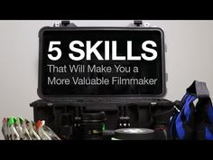 5 Skills You Should Learn If You Want to Be a Major Filmmaking Asset