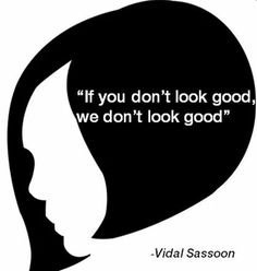 Vidal Sassoon - if you don't look good, we don't look good.