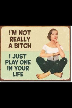 I'm Not Really A Bitch Retro Humor Metal Signs Funny Plaque Sign funny,House Decor,Just for fun,Quotes, Great Quotes, Quotes To Live By, Me Quotes, Funny Quotes, Bitch Quotes, Payback Quotes, Momma Quotes, Insulting Quotes, Revenge Quotes