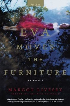 Eva Moves the Furniture: A Novel by Margot Livesey, http://www.amazon.com/dp/0312421036/ref=cm_sw_r_pi_dp_DnWvrb0VMWMWF