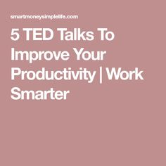 5 TED Talks To Improve Your Productivity | Work Smarter
