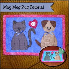 Everybody loves puppies and kittens, and who wouldn't? I hope you will follow us along here on our Mug Rug  of the Month Tutorial.