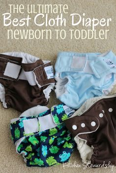 Best Cloth Diaper - Newborn to Toddler (after trying out 25 brands!) If you want your diapers to last, this is the brand to buy.