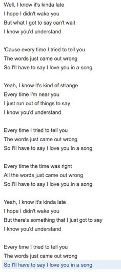 Jim Croce - I'll Have to Say I Love You In a Song - 1974 Album I Got a Name ~~own Song Lyrics Released posthumously. Croce was killed in a small-plane crash in September 1973, the same week that his studio album I Got a Name was released.  From wiki ~~Own Song Lyrics