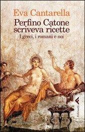 Perfino Catone scriveva ricette. I greci, i romani e noi scritto da Cantarella Eva e pubblicato da Feltrinelli - Recensione - http://www.wuz.it/recensione-libro/8290/eva-cantarella-perfino-catone-scriveva-ricette.html