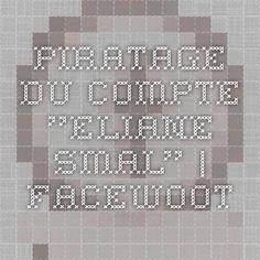 "Piratage du compte ""Eliane Smal""   Facewoot"