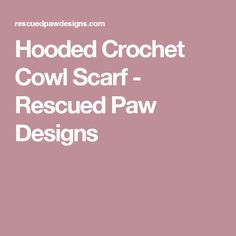 Hooded Crochet Cowl Scarf - Rescued Paw Designs