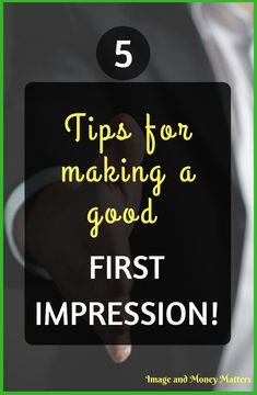 Want to learn how you can make a good, even great first impression?  Check out these 5 tips that will help in any situation; professional or social!