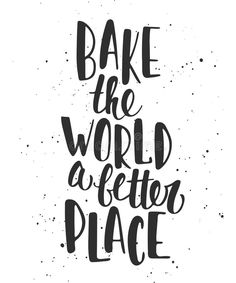 """Bake the world a better place!"" quotes with kids baking baking Dessert Quotes, Cupcake Quotes, Cookie Quotes, Food Quotes, Funny Quotes, Cupcake Puns, Craft Quotes, Baking Puns, Baking Logo"