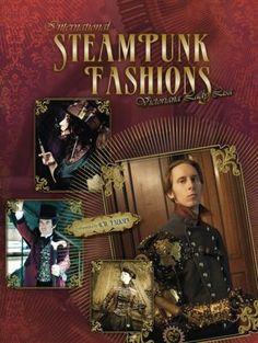 International Steampunk Fashions. Need to order this book! Lisa is AMAZING!!!!!