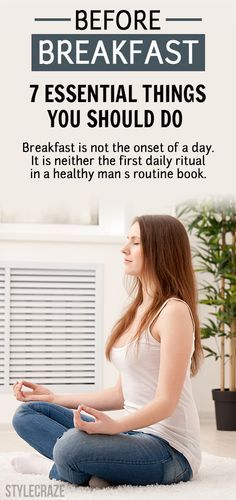 Breakfast is not the onset of a day. It is neither the first daily ritual in a healthy man's routine book.