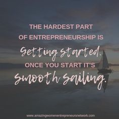 The hardest part of entrepreneurship is getting started.  Once you start it's smooth sailing.  #entrepreneurlifestyle  #businesslife #successmindset #entrepreneurial #businessquotes #businessopportunity #marketingonline #residualincome #startups #business