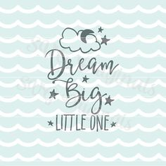 Dream big little one SVG Baby SVG Vector file. Cute for so many uses! Cricut Explore and more! Baby Newborn Child Infant Great baby shower gift! Cute for cutting, T shirts, cards, overlays, printing and more! SVG file for use with Cricut Explore and some other cutting machines.