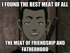 "10. Meat comes in all forms | Community Post: 10 Things We Can All Learn From ""Avatar's"" Sokka"