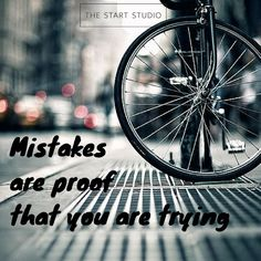 Mistakes are proof that you are trying.  http://www.thestartstudio.com/