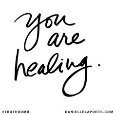 You are healing. Subscribe: DanielleLaPorte.com #Truthbomb #Words #Quotes