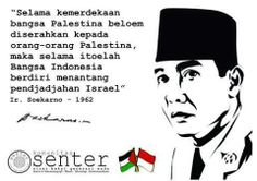 During the independence of the Palestinian nation have not handed over to the Palestinian people, so long as that's the Indonesian people standing to challenge the Israeli occupation.  Ir. Soekarno 1962.